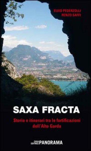 Saxa fracta. Storia e itinerari tra le fortificazioni dell'Alto Garda - Elvio Pederzolli | Rochesterscifianimecon.com