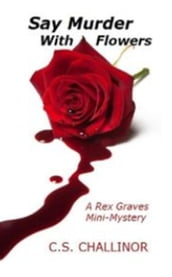 Say Murder With Flowers: A Rex Graves Mini-Mystery