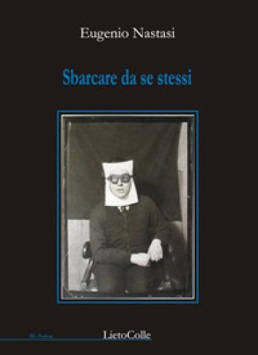 Sbarcare da se stessi - Eugenio Nastasi |
