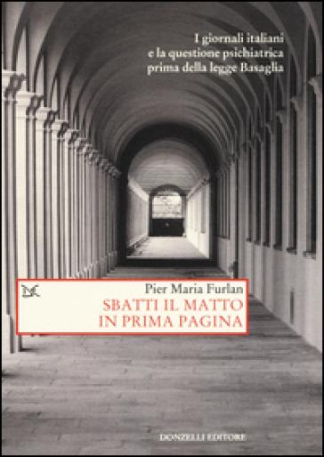 Sbatti il matto in prima pagina - Pier Maria Furlan |