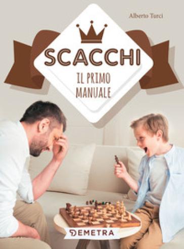 Scacchi. Il primo manuale - Alberto Turci pdf epub