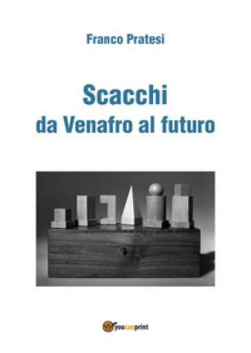 Scacchi da Venafro al futuro - Franco Pratesi   Rochesterscifianimecon.com
