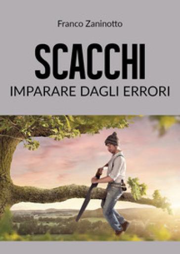 Scacchi: imparare dagli errori - Franco Zaninotto |