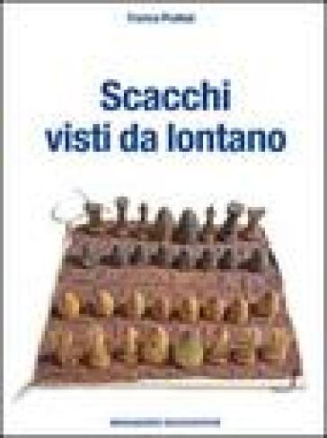 Scacchi visti da lontano - Franco Pratesi | Rochesterscifianimecon.com