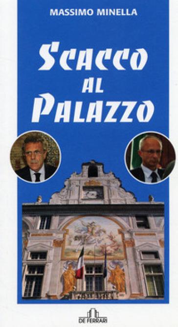 Scacco al palazzo - Massimo Minella |