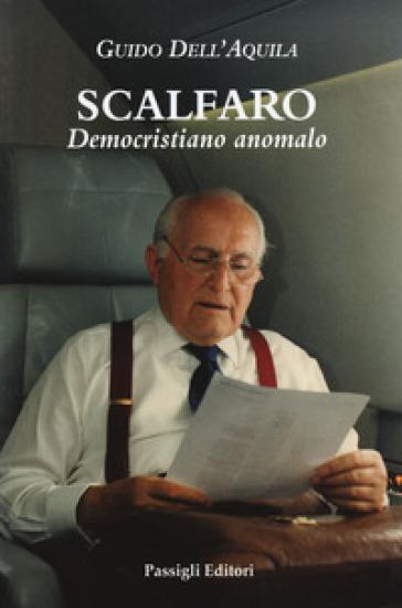 Scalfaro. Democristiano anomalo - Guido Dell'Aquila |