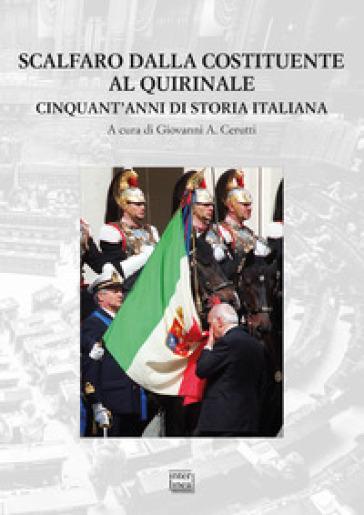 Scalfaro dalla Costituente al Quirinale. Cinquant'anni di storia italiana - G. Cerutti | Kritjur.org