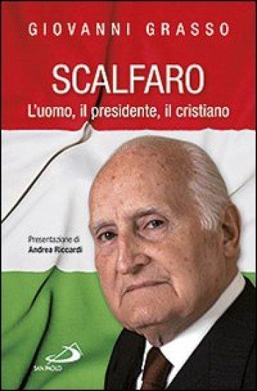 Scalfaro. L'uomo, il presidente, il cristiano - Giovanni Grasso |