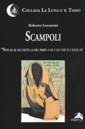 Scampoli. «Non so se ho fatto la mia parte o se è lei che si è fatta me» - Roberto Lorenzini   Kritjur.org