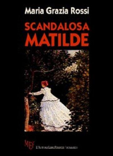 Scandalosa Matilde - M. Grazia Rossi |