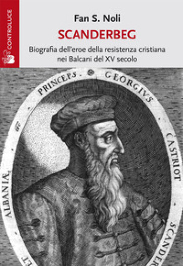 Scanderbeg. Biografia dell'eroe della resistenza cristiana nei Balcani del XV secolo - Fan S. Noli | Rochesterscifianimecon.com