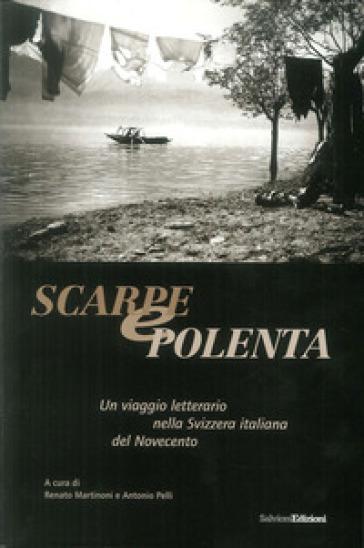 Scarpe e polenta. Un viaggio letterario nella Svizzera italiana del Novecento - Renato Martinoni |
