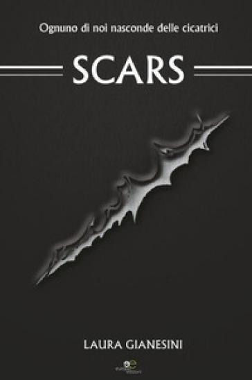 Scars. Ediz. italiana - Laura Gianesini  