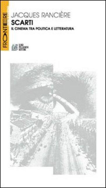 Scarti. Il cinema tra politica e letteratura - Jacques Rancière  