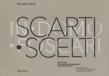 Scarti scelti. Sovrimpressioni tipografiche da In Domo Foscari-Select Discards. Printing Superimpositions from In Domo Foscari. Ediz. illustrata - Riccardo Zipoli |