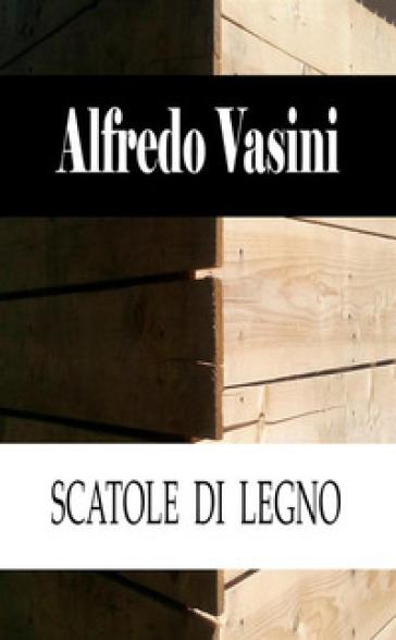 Scatole di legno - Alfredo Vasini |