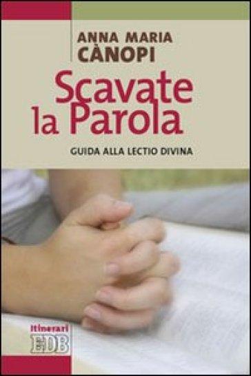 Scavate la parola. Guida alla lectio divina - Anna Maria Cànopi pdf epub