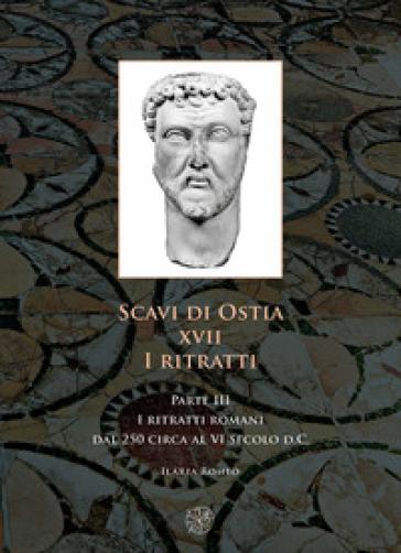 Scavi di Ostia. XVII. I ritratti. 3: I ritratti romani dal 250 circa al VI secolo d.C. - Ilaria Romeo |