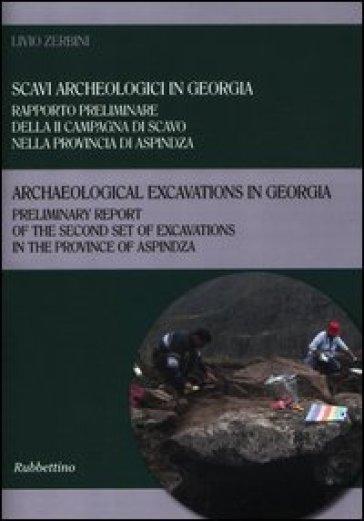 Scavi archeologici in Georgia. Rapporto preliminare della II campagna di scavo nella provincia di Aspindza. Ediz. italiana e inglese - Livio Zerbini |