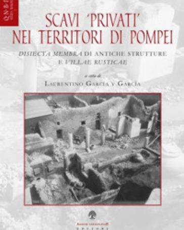 Scavi privati nei territori di Pompei. Disiecta membra di antiche strutture e villae rusticae - L. Garcia y Garcia  