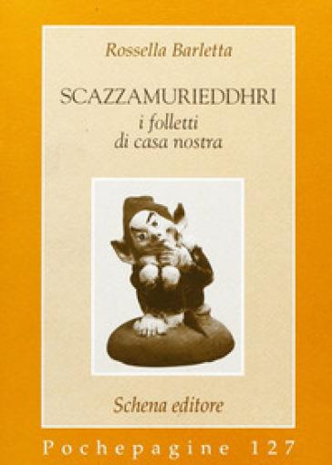 Scazzamurieddhri. I folletti di casa nostra - Rossella Barletta |