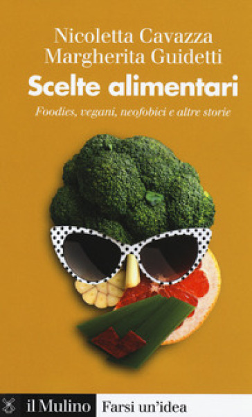 Scelte alimentari. Foodies, vegani, neofobici e altre storie - Nicoletta Cavazza |