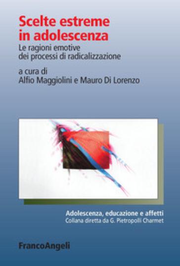 Scelte estreme in adolescenza. Le ragioni emotive dei processi di radicalizzazione - M. Di Lorenzo pdf epub