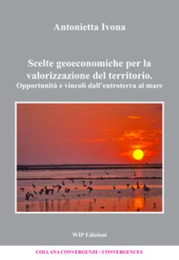 Scelte geoeconomiche per la valorizzazione del territorio - Antonietta Ivona  