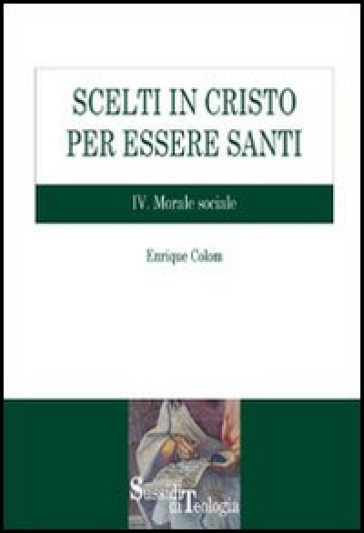 Scelti in Cristo per essere santi. 4: Morale sociale - Enrique Colom  