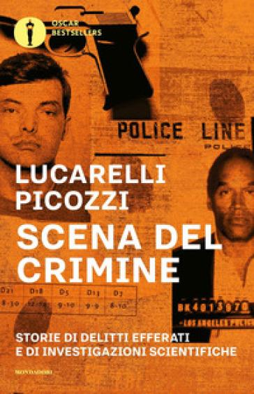 Scena del crimine. Storie di delitti efferati e di investigazioni scientifiche - Carlo Lucarelli |