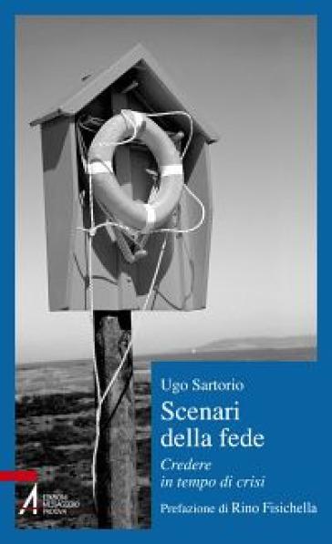 Scenari della fede. Credere in tempo di crisi - Ugo Sartorio | Ericsfund.org