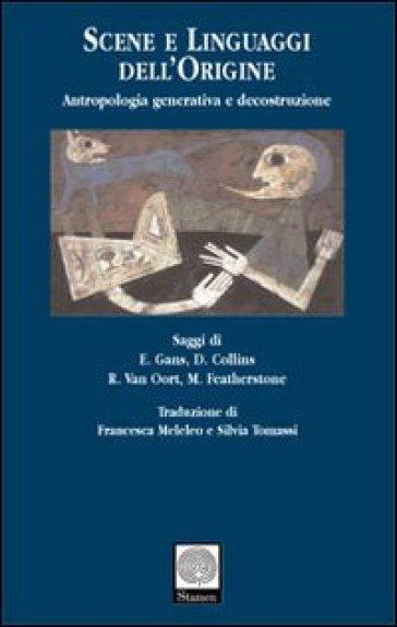 Scene e linguaggi dell'origine. Antropologia generativa e decostruzione - F. Meleleo |