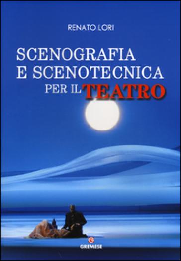 Scenografia e scenotecnica per il teatro - Renato Lori | Ericsfund.org