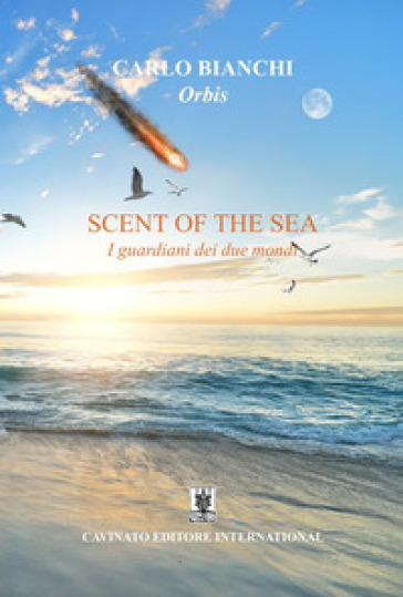 Scent of the sea. I guardiani dei due mondi - Carlo Bianchi |