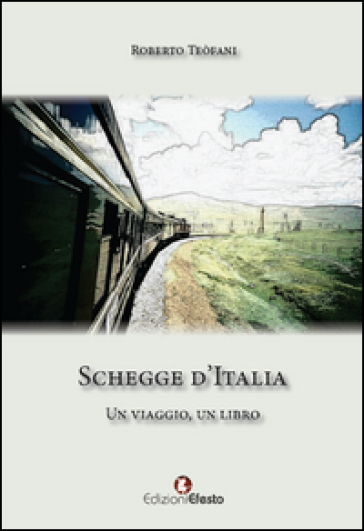Schegge d'Italia. Un viaggio, un libro - Roberto Teòfani |