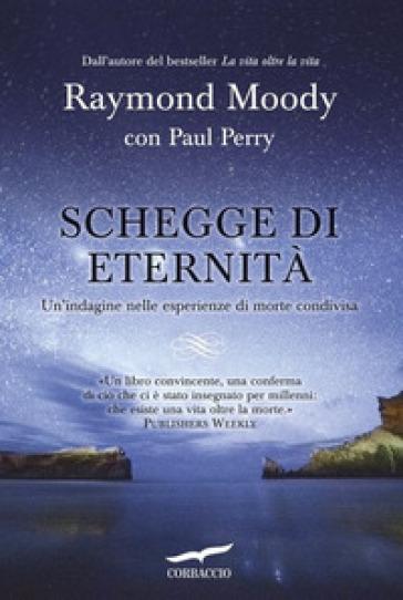 Schegge di eternità. Un'indagine nelle esperienze di morte condivisa - Paul Perry |