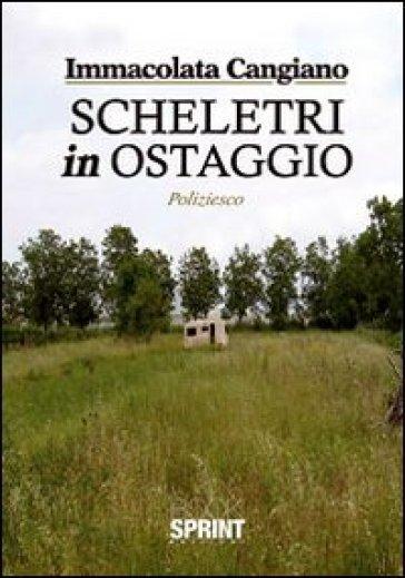 Scheletri in ostaggio - Immacolata Cangiano |