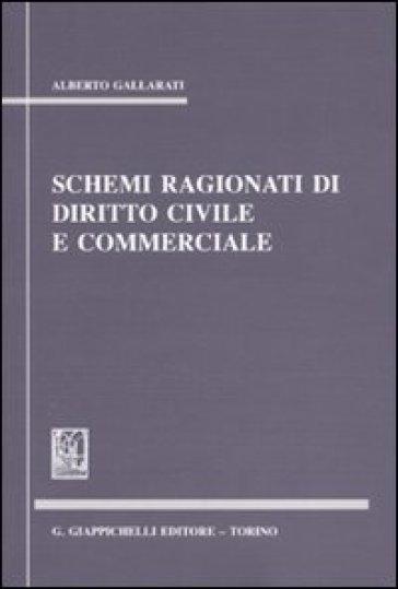 Schemi ragionati di diritto civile e commerciale - Alberto Gallarati pdf epub