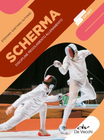 Scherma. Discipline, regolamento, allenamento - Stefano Gaetano Alfonsi | Ericsfund.org
