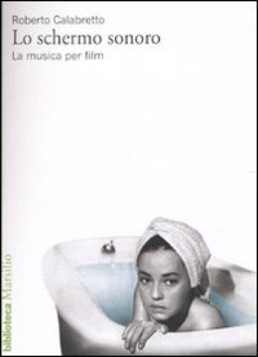 Schermo sonoro. La musica per film (Lo) - Roberto Calabretto |
