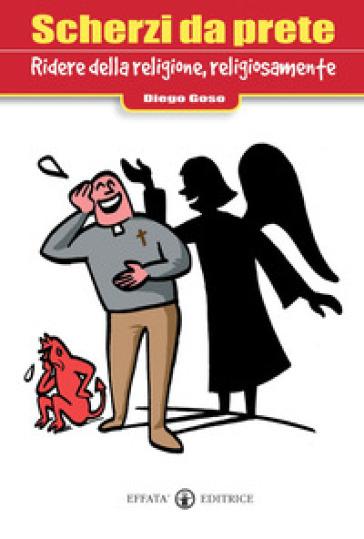 Scherzi da prete. Ridere della religione, religiosamente. Ediz. illustrata - Diego Goso | Rochesterscifianimecon.com