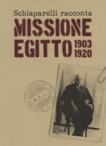 Schiaparelli racconta missione Egitto 1903-1920. Ediz. a colori - Alessandro Avataneo | Thecosgala.com