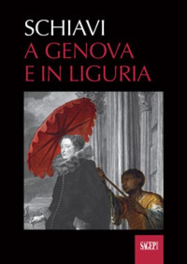 Schiavi. A Genova e in Liguria - G. Olgiati |