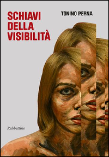 Schiavi della visibilità - Tonino Perna pdf epub
