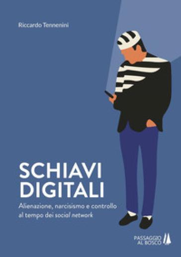Schiavi digitali. Alienazione, narcisismo e controllo al tempo dei social network - Riccardo Tennenini pdf epub