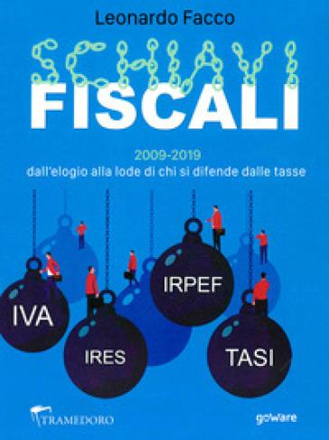 Schiavi fiscali. 2009-2019: dall'elogio alla lode di chi si difende dalle tasse - Leonardo Facco |