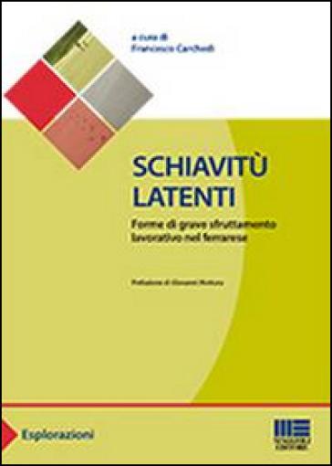 Schiavitù latenti. Forme di grave sfruttamento lavorativo nel ferrarese - Francesco Carchedi | Ericsfund.org