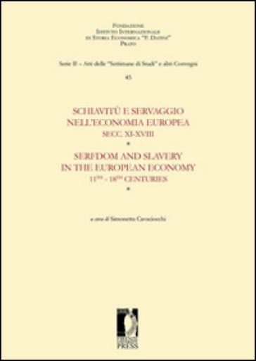 Schiavitù e servaggio nell'economia europea secc. XI-XVIII. Atti della «Quarantacinquesima settimana di studi» (14-18 aprile 2013). Ediz. italiana e inglese