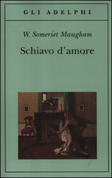 Schiavo d'amore - W. Somerset Maugham |