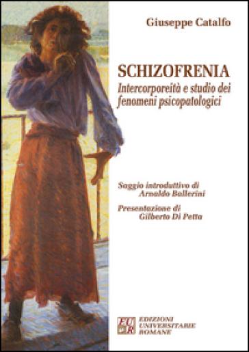 Schizofrenia. Intercorporeità e studio dei fenomeni psicopatologici - Giuseppe Catalfo | Rochesterscifianimecon.com